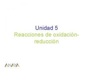 Unidad 5 Reacciones de oxidacinreduccin 1 Reacciones de