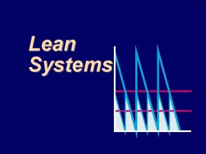 Lean Systems Characteristics of Lean Systems JustinTime Pull