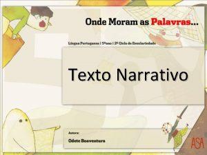 Texto Narrativo Texto Narrativo Narrar relatar factos ou