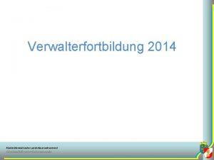 Verwalterfortbildung 2014 Niedersterreichischer Landesfeuerwehrverband Abschnittsfeuerwehrkommando Verwalterfortbildung 2014 Tagesordnung