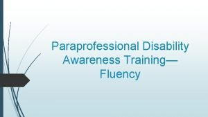 Paraprofessional Disability Awareness Training Fluency Overview of Fluency