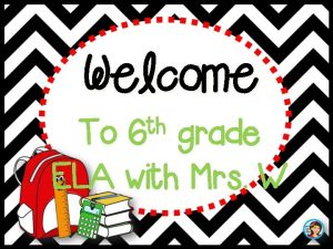 Welcome th 6 To grade ELA with Mrs