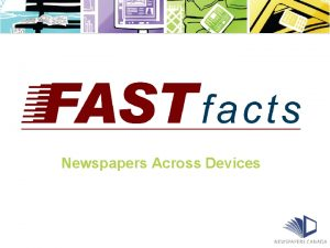 Newspapers Across Devices Fast Facts Newspaper Readership Across