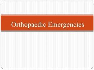 Orthopaedic Emergencies Orthopedic Emergencies Open Fractures Acute Compartment
