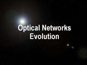 Optical Networks Evolution Evolution of Optical Networks Improved