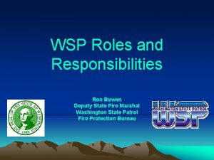 WSP Roles and Responsibilities Ron Bowen Deputy State