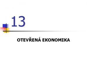 13 OTEVEN EKONOMIKA Oteven X uzaven ekonomika n