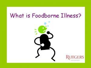 What is Foodborne Illness Foodborne Illness AKA foodborne