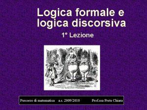 Logica formale e logica discorsiva 1 Lezione Percorso