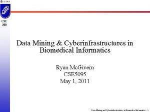 CSE 300 Data Mining Cyberinfrastructures in Biomedical Informatics