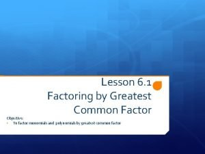 Lesson 6 1 Factoring by Greatest Common Factor