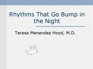 Rhythms That Go Bump in the Night Teresa