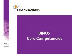 BINUS Core Competencies I Business Acumen The ability