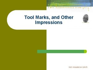 Tool Marks and Other Impressions Not included on