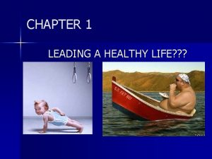 CHAPTER 1 LEADING A HEALTHY LIFE CHAPTER 1