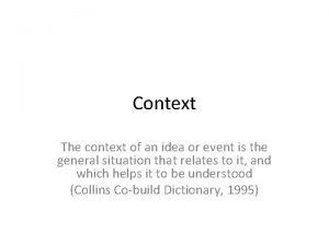 Context The context of an idea or event