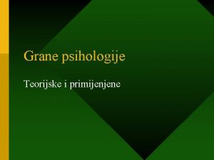 Grane psihologije Teorijske i primijenjene 1 Teorijske grane
