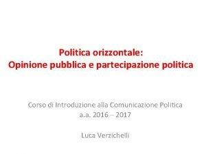 Politica orizzontale Opinione pubblica e partecipazione politica Corso
