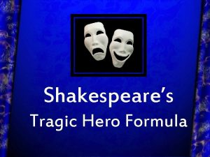 Shakespeares Tragic Hero Formula The Tragedies 3 categories
