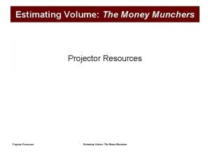 Estimating Volume The Money Munchers Projector Resources Estimating