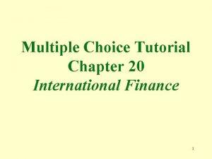 Multiple Choice Tutorial Chapter 20 International Finance 1