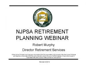NJPSA RETIREMENT PLANNING WEBINAR Robert Murphy Director Retirement