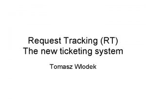Request Tracking RT The new ticketing system Tomasz