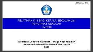 21 Februari 2018 PELATIHAN K 13 BAGI KEPALA