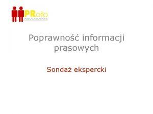 Poprawno informacji prasowych Sonda ekspercki Eksperci Piotr Czarnowski