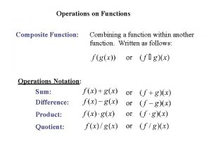Operations on Functions Composite Function Operations Notation Sum