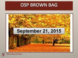 OSP Brown Bag OSP BROWN BAG September 21