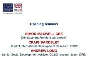 Opening remarks SIMON MAXWELL CBE Development Frontiers call
