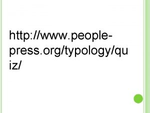 http www peoplepress orgtypologyqu iz POLITICAL IDEOLOGY Liberal