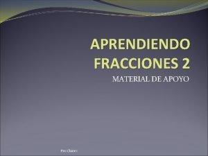 APRENDIENDO FRACCIONES 2 MATERIAL DE APOYO Pro Chvez