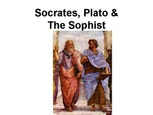 Socrates Plato The Sophist The Sophists Protagoras Gorgias