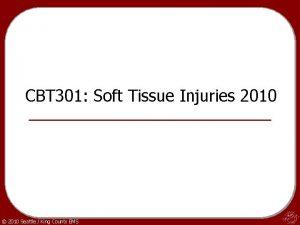 CBT 301 Soft Tissue Injuries 2010 2010 Seattle