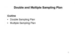 Double and Multiple Sampling Plan Outline Double Sampling