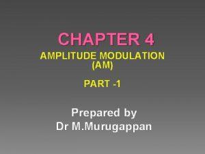 CHAPTER 4 AMPLITUDE MODULATION AM PART 1 Prepared