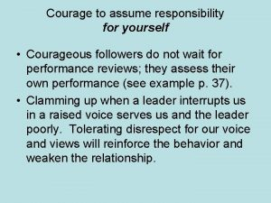 Courage to assume responsibility for yourself Courageous followers
