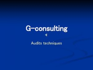 Gconsulting Audits techniques Audits techniques n n n