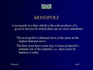 MONOPOLY A monopoly is a firm which is