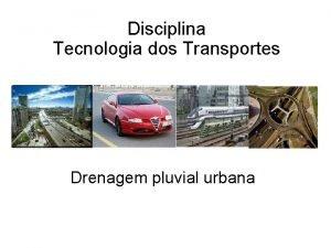 Disciplina Tecnologia dos Transportes Drenagem pluvial urbana Efeitos