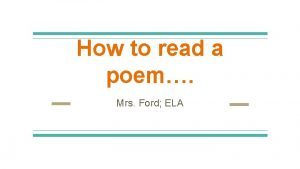 How to read a poem Mrs Ford ELA