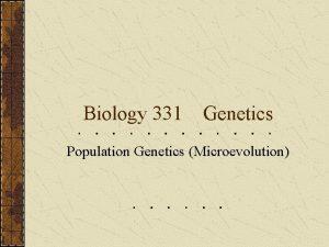 Biology 331 Genetics Population Genetics Microevolution Introduction to