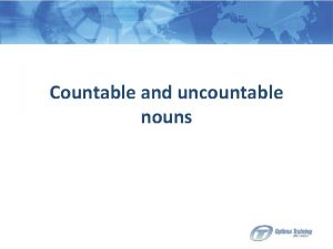 Countable and uncountable nouns Countable nouns are the