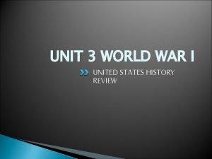 UNIT 3 WORLD WAR I UNITED STATES HISTORY