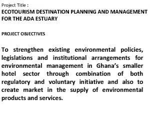 Project Title Project Title ECOTOURISM DESTINATION PLANNING AND