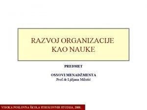 OSNOVI ORGANIZACIJE RAZVOJ ORGANIZACIJE KAO NAUKE PREDMET OSNOVI