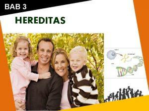 BAB 3 HEREDITAS Tujuan Pembelajaran Setelah mempelajari bab