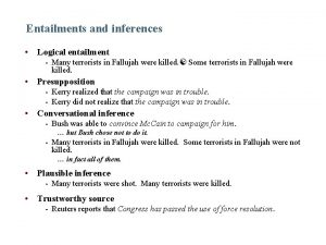 Entailments and inferences Logical entailment Many terrorists in